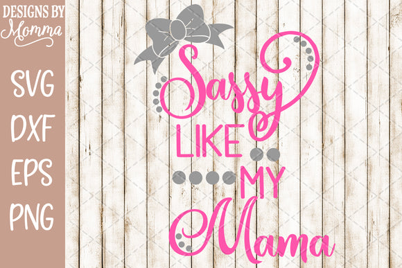 Sassy like my Mama SVG DXF EPS PNG