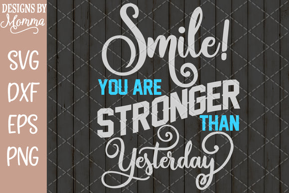 Smile you are Stronger Today than Yesterday SVG DXF EPS PNG