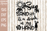 Sun Sand & a Drink in my Hand Beach SVG DXF EPS PNG