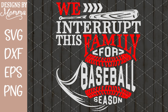 We interrupt this Family for Baseball Season SVG DXF EPS PNG