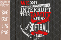 We interrupt this Family for Softball Season SVG DXF EPS PNG