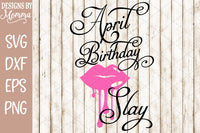 April Birthday Slay Lips SVG DXF EPS PNG