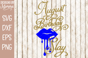August Birthday Slay Dripping Lips SVG DXF EPS PNG