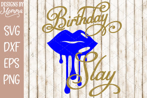 Birthday Slay Dripping Lips SVG DXF EPS PNG