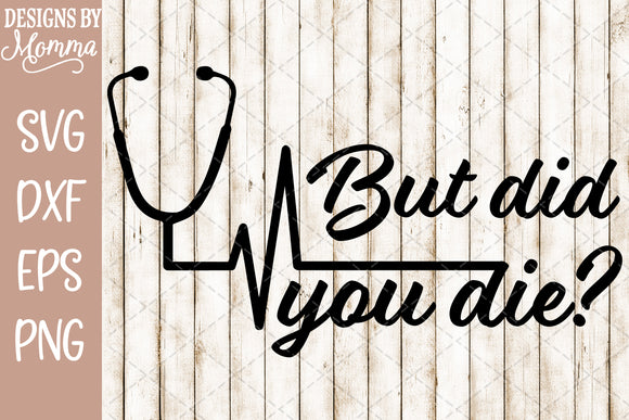 But did you Die Nurse SVG DXF EPS PNG