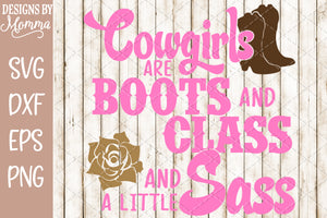 Cowgirls are Boots and Class and a little bit of Sass SVG DXF EPS PNG