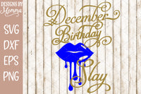 December Birthday Slay Dripping Lips SVG DXF EPS PNG