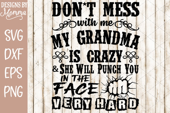 Don't mess with me my Grandma is Crazy SVG DXF EPS PNG