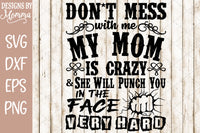 Don't mess with me my Mom is Crazy SVG DXF EPS PNG