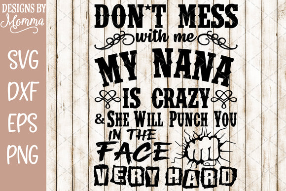 Don't mess with me my Nana is Crazy SVG DXF EPS PNG