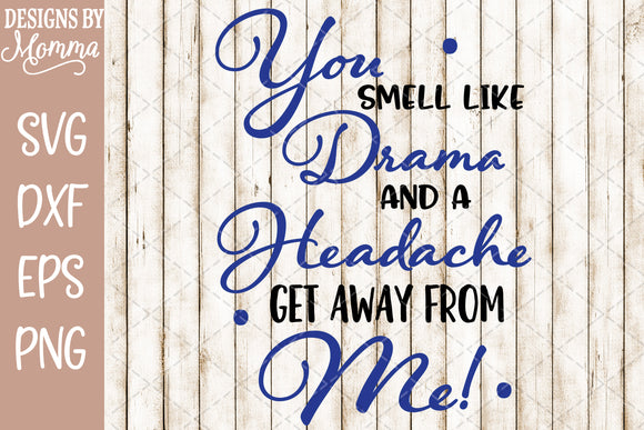 You Smell like Drama and a Headache SVG DXF EPS PNG