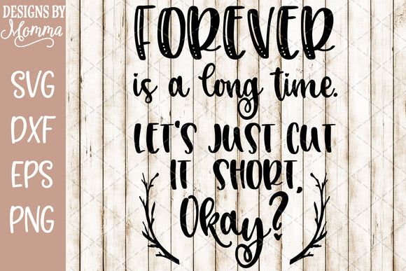 Forever is a long time. Let's just cut it short okay? SVG DXF EPS PNG