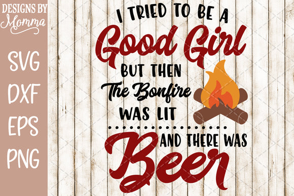 I tried to be a Good Girl Bonfire Beer SVG DXF EPS PNG