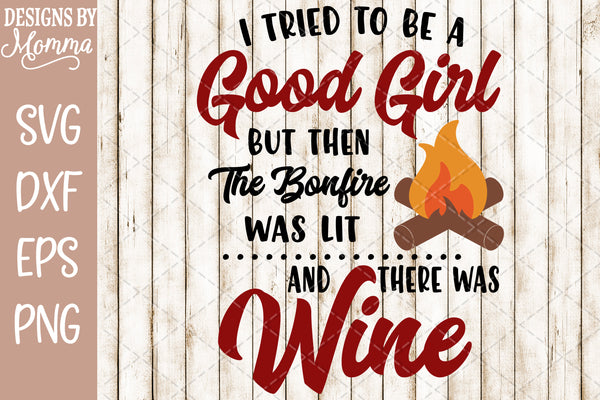 I tried to be a Good Girl Bonfire Wine SVG DXF EPS PNG