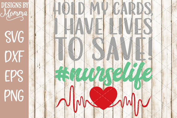 Hold my Cards I have lives to Save - Nurse Life SVG DXF EPS PNG