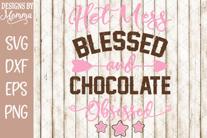 Hot Mess Blessed and Chocolate Obsessed SVG DXF EPS PNG