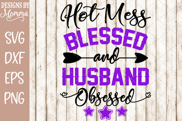 Hot Mess Blessed and Husband Obsessed SVG DXF EPS PNG