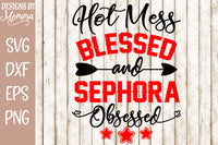 Hot Mess Blessed and Sephora Obsessed SVG DXF EPS PNG