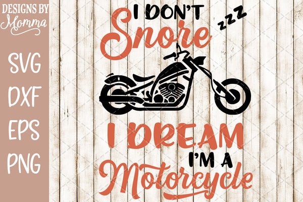 I dont Snore I dream Im a Motorcycle SVG DXF EPS PNG