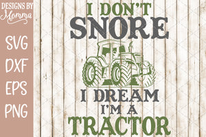 I dont Snore I dream Im a Tractor SVG DXF EPS PNG