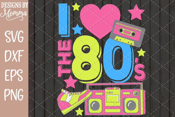 I love the 80s SVG DXF EPS PNG