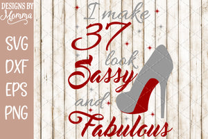 "I make ""You edit Age"" look Sassy and Fabulous SVG DXF EPS PNG"