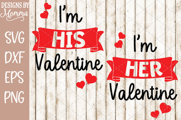 I'm Her Valentine / I'm His Valentine SVG DXF EPS PNG
