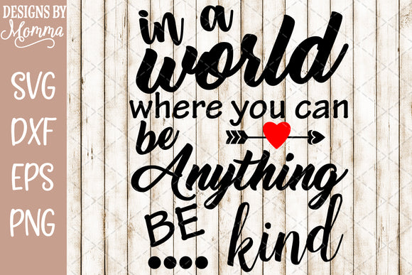 In a world where you can be anything be Kind SVG DXF EPS PNG