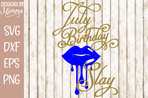 July Birthday Slay Dripping Lips SVG DXF EPS PNG