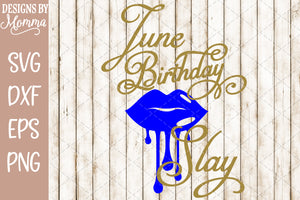 June Birthday Slay Dripping Lips SVG DXF EPS PNG