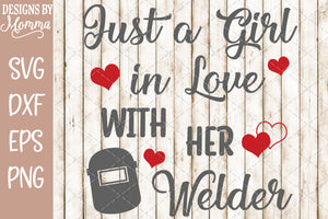 Just a Girl in Love with her Welder SVG DXF EPS PNG