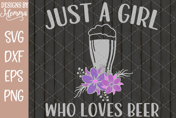 Just a Girl who loves Beer SVG DXF EPS PNG