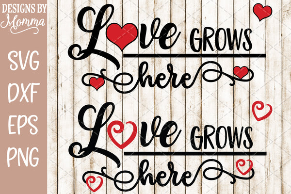 Love Grows Here Svg Dxf Eps Png Designs By Momma