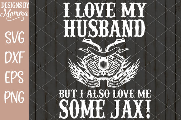 Love my Husband but also love Jax SVG DXF EPS PNG