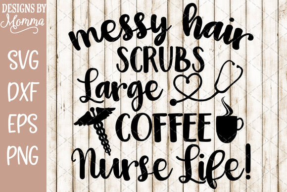 Messy Hair Scrubs Large Coffee Nurse Life SVG DXF EPS PNG