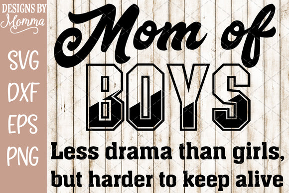 Mom of Boys Less Drama than Girls SVG DXF EPS PNG