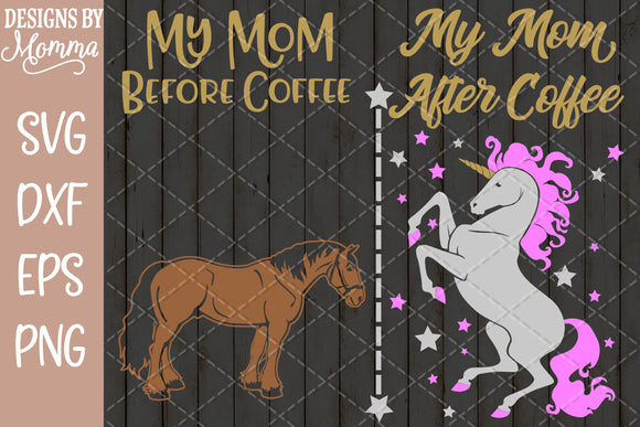 My Mom before Coffee / My Mom after Coffee SVG DXF EPS PNG