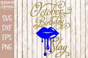 October Birthday Slay Dripping Lips SVG DXF EPS PNG