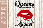 Queens are born in August Lips SVG DXF EPS PNG