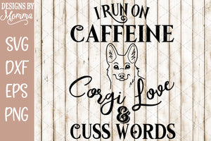 I run on Caffeine Corgi Love and Cuss words SVG DXF EPS PNG