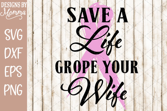 Save a Life Grope your Wife Breast Cancer Awareness SVG DXF EPS PNG