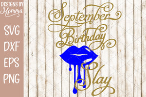 September Birthday Slay Dripping Lips SVG DXF EPS PNG