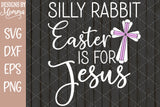 Silly Rabbit Easter is for Jesus SVG DXF EPS PNG