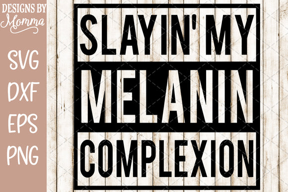 Slayin my Melanin Complexion SVG DXF EPS PNG