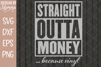 Straight outta Money ... because Vinyl SVG DXF EPS PNG