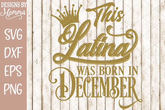 This Latina was born in December SVG DXF EPS PNG