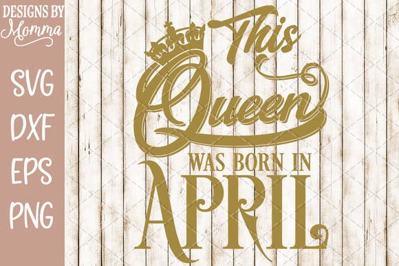 This Queen was born in April SVG DXF EPS PNG