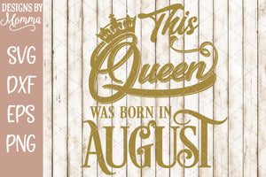 This Queen was born in August SVG DXF EPS PNG