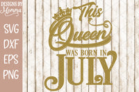 This Queen was born in July SVG DXF EPS PNG
