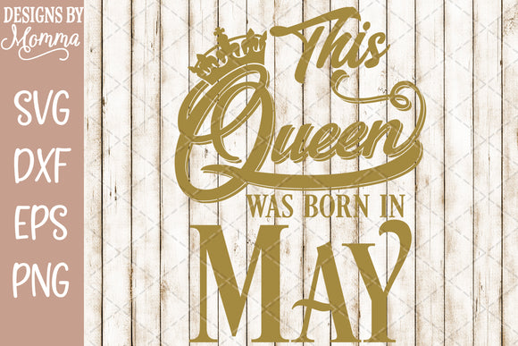 This Queen was born in May SVG DXF EPS PNG